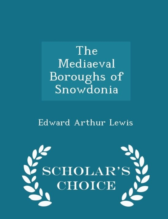 The Mediaeval Boroughs of Snowdonia - Scholar's Choice Edition