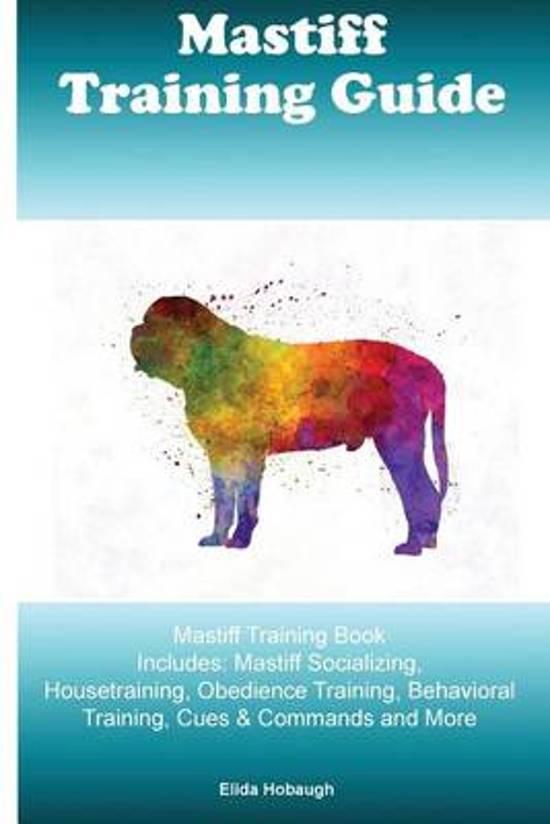 Mastiff Training Guide Mastiff Training Book Includes