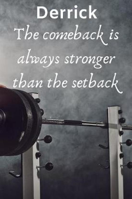 Derrick The Comeback Is Always Stronger Than The Setback
