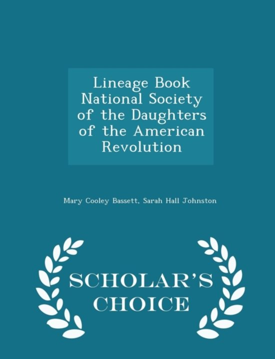 Lineage Book National Society of the Daughters of the American Revolution - Scholar's Choice Edition