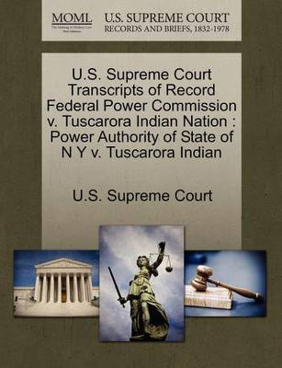 U.S. Supreme Court Transcripts of Record Federal Power Commission V. Tuscarora Indian Nation