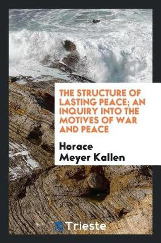 The Structure of Lasting Peace; An Inquiry Into the Motives of War and Peace