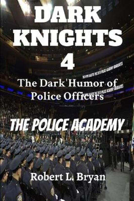 DARK KNIGHTS 4 The Dark Humor of Police Officers: The Police Academy