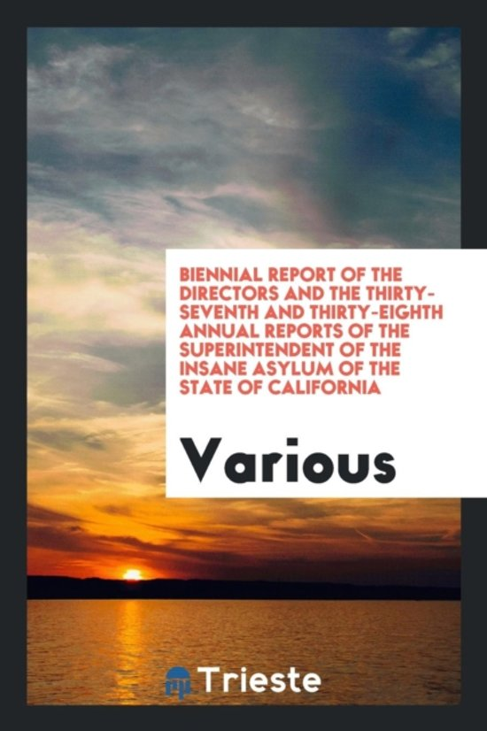 Biennial Report of the Directors and the Thirty-Seventh and Thirty-Eighth Annual Reports of the Superintendent of the Insane Asylum of the State of California