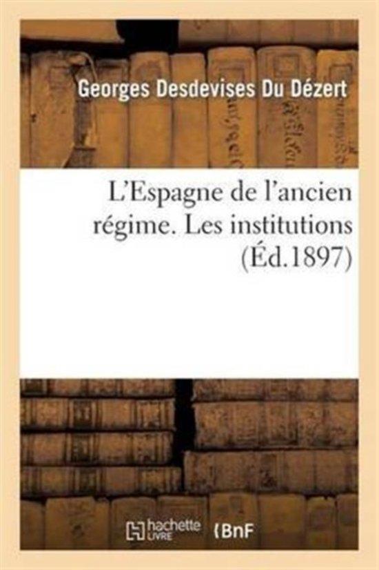 L'Espagne de l'Ancien R gime. Les Institutions