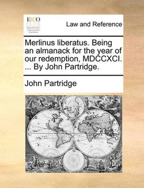 Merlinus Liberatus. Being an Almanack for the Year of Our Redemption, MDCCXCI. ... by John Partridge
