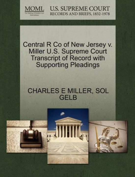 Central R Co of New Jersey V. Miller U.S. Supreme Court Transcript of Record with Supporting Pleadings
