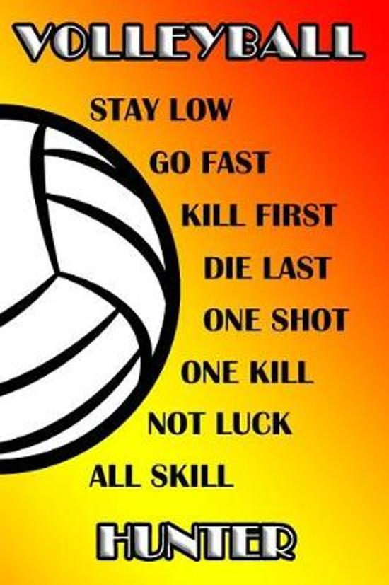 Volleyball Stay Low Go Fast Kill First Die Last One Shot One Kill Not Luck All Skill Hunter