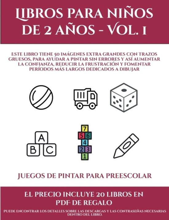 Juegos de pintar para preescolar (Libros para ni�os de 2 a�os - Vol. 1): Este libro tiene 50 im�genes extra grandes con trazos gruesos, para ayudar a
