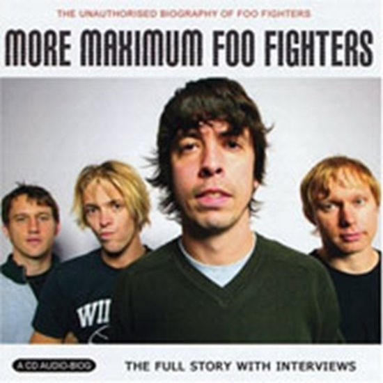 Maximum Foo Fighters: The Unauthorised Biography Of Foo Fighters