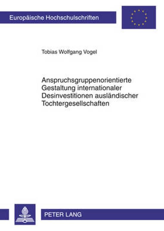 Anspruchsgruppenorientierte Gestaltung Internationaler Desinvestitionen Auslaendischer Tochtergesellschaften