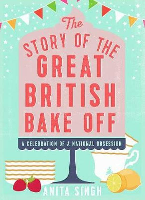 Bol Com The Story Of The Great British Bake Off Anita Singh