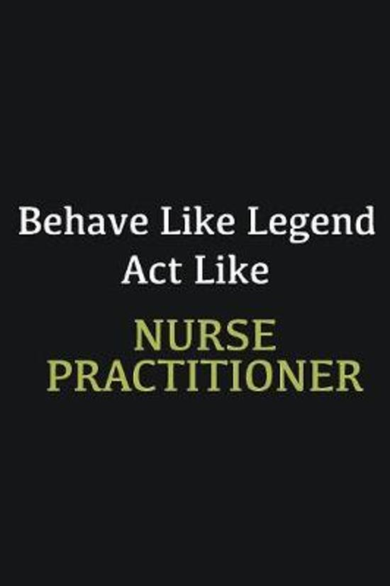 Behave like Legend Act Like Nurse practitioner: Writing careers journals and notebook. A way towards enhancement