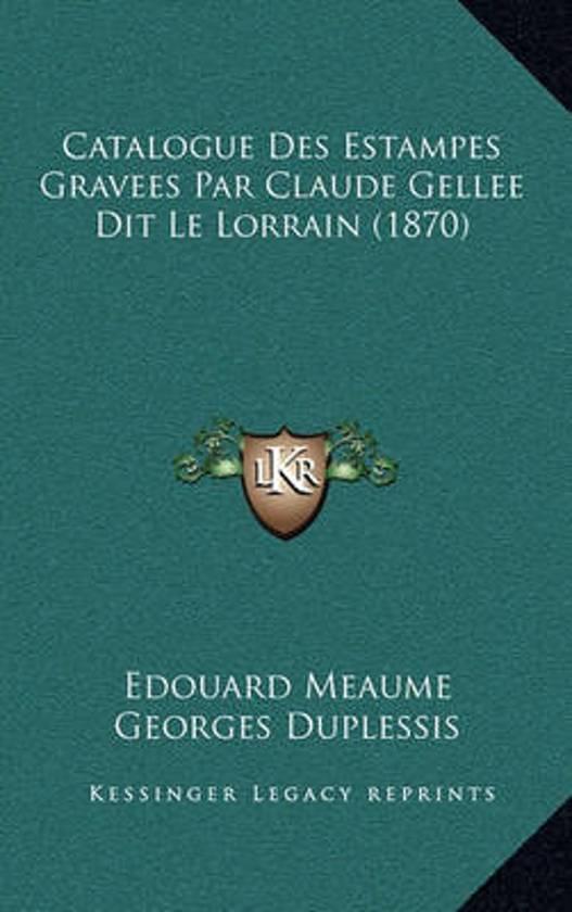 Catalogue Des Estampes Gravees Par Claude Gellee Dit Le Lorrain (1870)