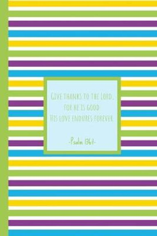 Give thanks to the Lord, for he is good. His love endures forever. Psalm 136: 1 : Prayer Book for Children - Bible Verses Diary- Notebook for Religion