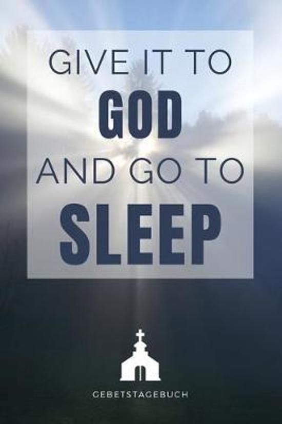 Gebetstagebuch - Give it to God and go to sleep: Christliches Notizbuch, Gebetstagebuch f�r den Gottesdienst und Bibel Notizen. Auch als Stille Zeit J