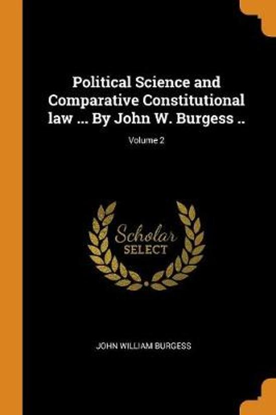 Political Science and Comparative Constitutional Law ... by John W. Burgess ..; Volume 2