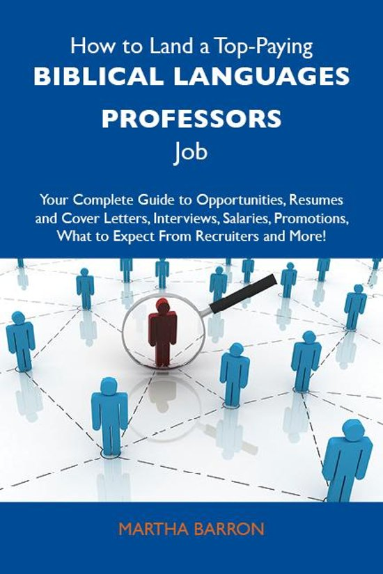 How to Land a Top-Paying Biblical languages professors Job: Your Complete Guide to Opportunities, Resumes and Cover Letters, Interviews, Salaries, Promotions, What to Expect From Recruiters and More