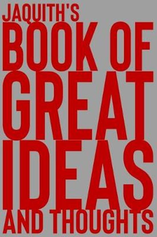 Jaquith's Book of Great Ideas and Thoughts: 150 Page Dotted Grid and individually numbered page Notebook with Colour Softcover design. Book format: 6