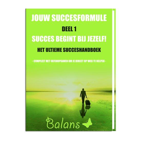 Jouw succesformule: Deel 1 - Succes begint bij jezelf!
