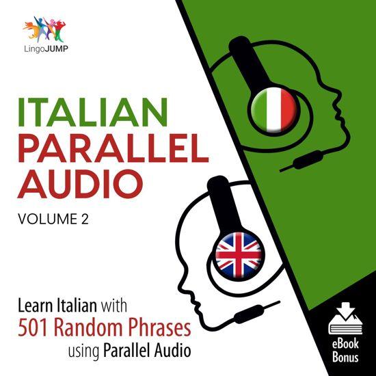 Italian Parallel Audio - Learn Italian with 501 Random Phrases using Parallel Audio - Volume 2
