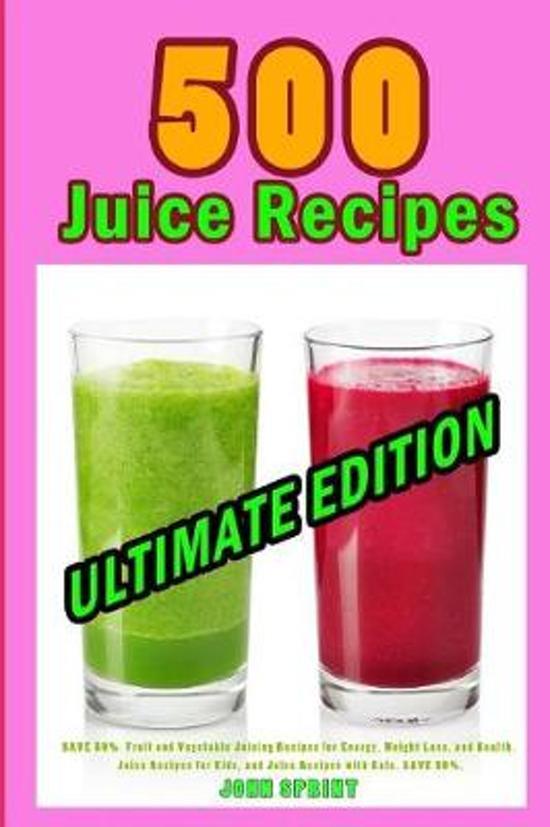 500 Juice Recipes (Ultimate Edition)