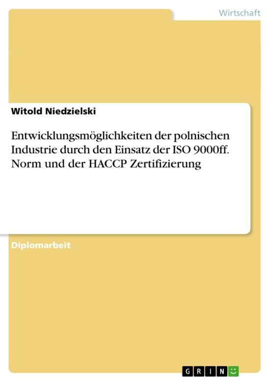 Entwicklungsmöglichkeiten der polnischen Industrie durch den Einsatz der ISO 9000ff. Norm und der HACCP Zertifizierung