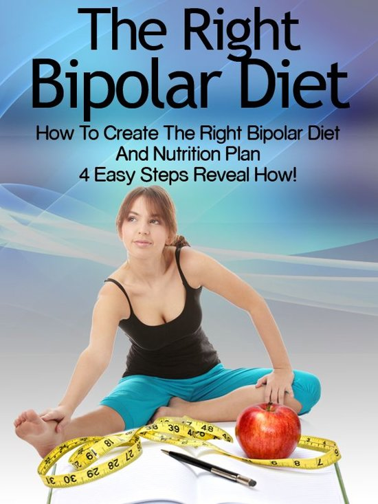 Bipolar Diet: How To Create The Right Bipolar Diet Nutrition Plan 4 Easy Steps Reveal How