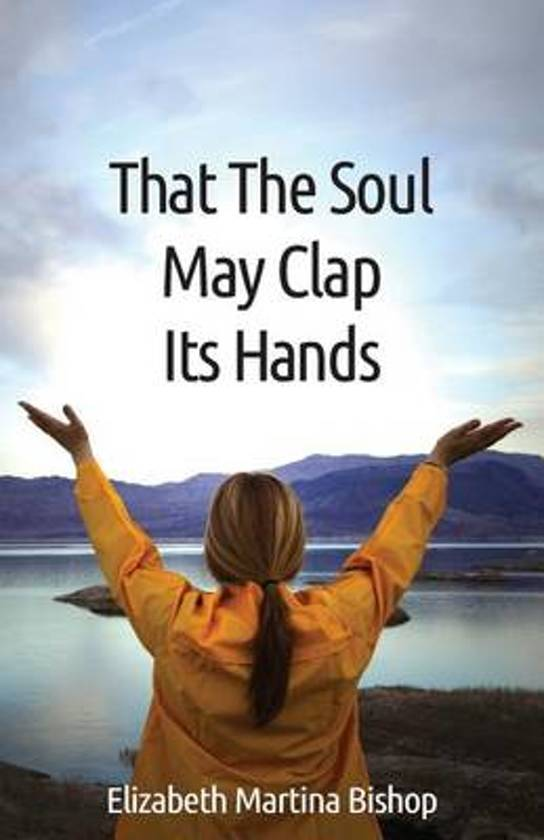 That the Soul May Clap Its Hands