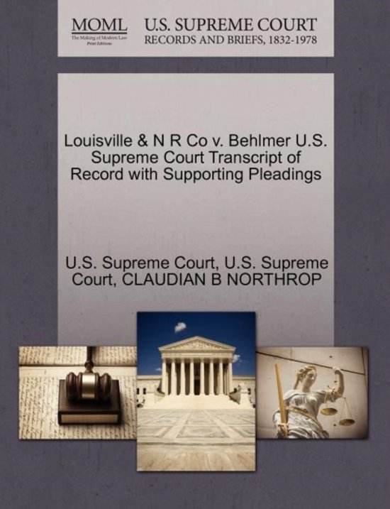 Louisville & N R Co V. Behlmer U.S. Supreme Court Transcript of Record with Supporting Pleadings