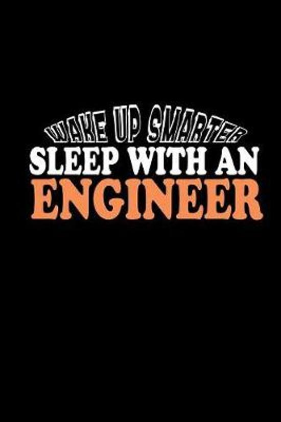 Wake up smarter. Sleep with an engineer: Notebook - Journal - Diary - 110 Lined pages