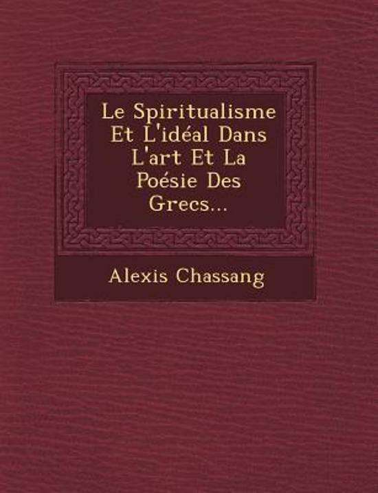 Le Spiritualisme Et L'Ideal Dans L'Art Et La Poesie Des Grecs...