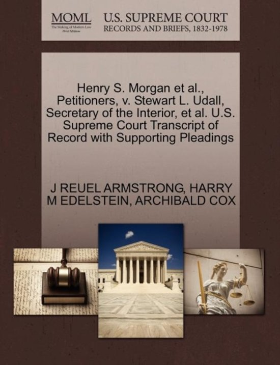 Henry S. Morgan Et Al., Petitioners, V. Stewart L. Udall, Secretary of the Interior, Et Al. U.S. Supreme Court Transcript of Record with Supporting Pleadings