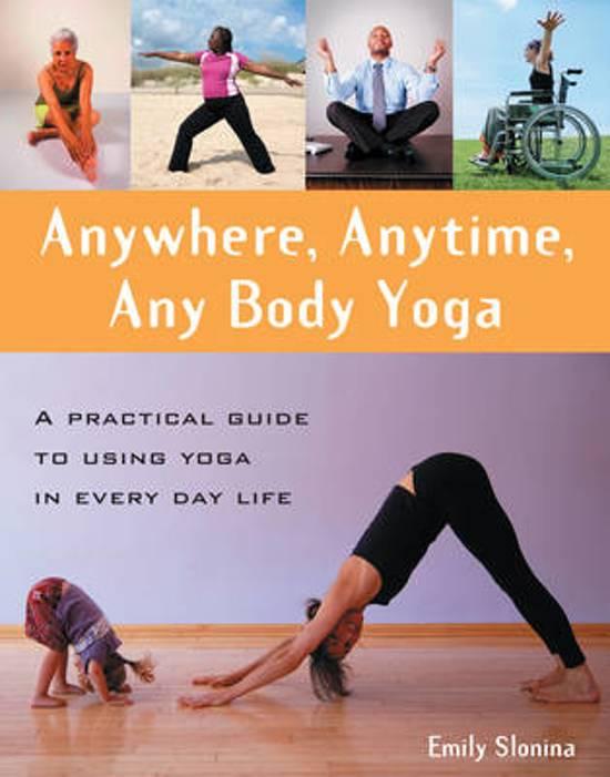Anywhere, Anytime, Anybody Yoga