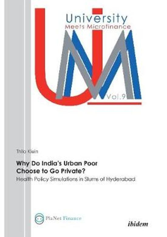 Why Do India's Urban Poor Choose to Go Private?. Health Policy Simulations in Slums of Hyderabad