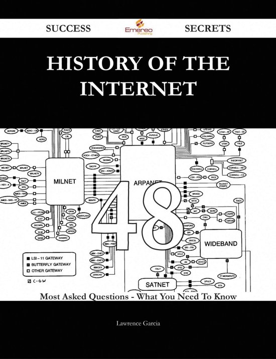 History of the Internet 48 Success Secrets - 48 Most Asked Questions On History of the Internet - What You Need To Know
