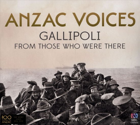 Anzac Voices: Gallipoli From Those Who Were There