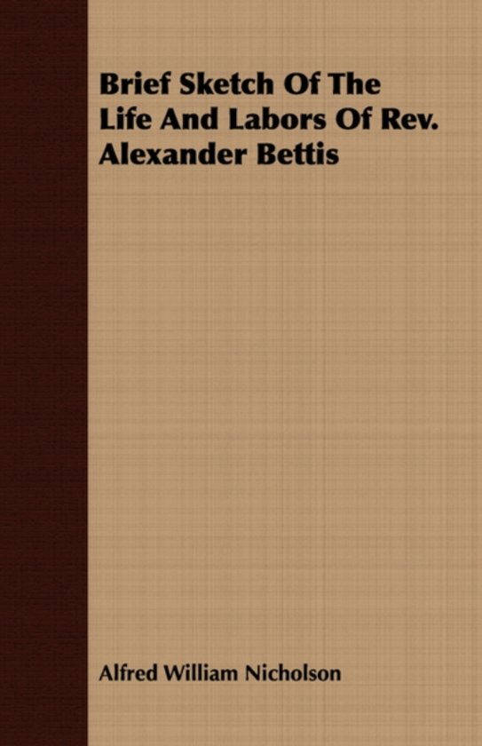 Brief Sketch Of The Life And Labors Of Rev. Alexander Bettis