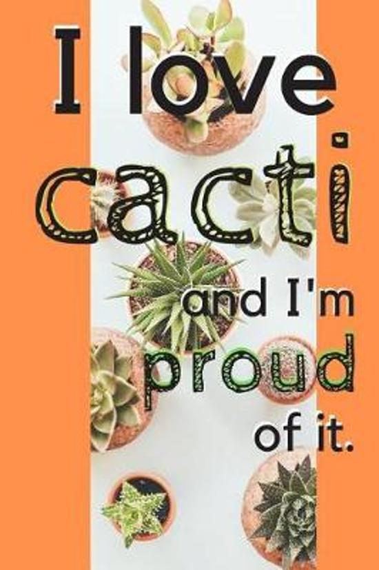 I Love Cacti and I'm Proud of It