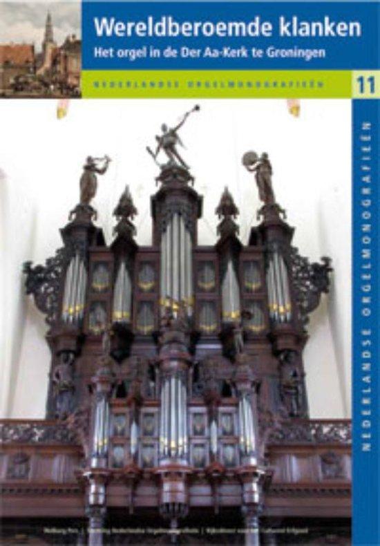 Nederlandse orgelmonografieen 11 - Wereldberoemde klanken