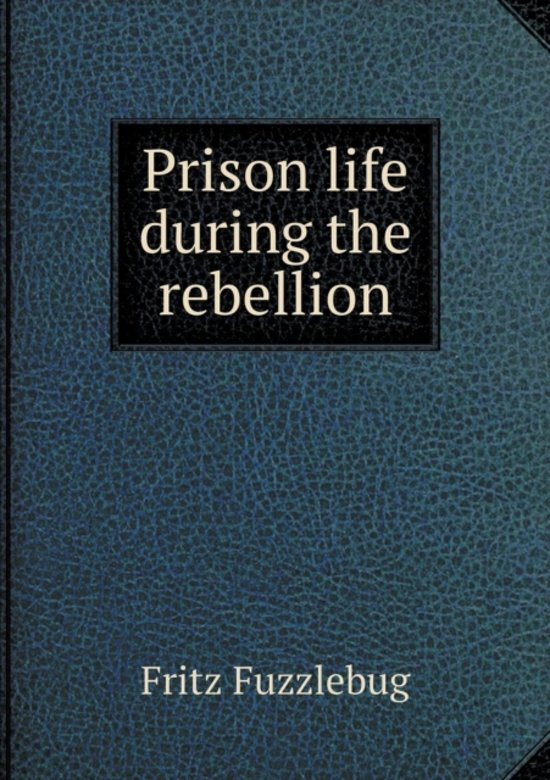 Prison Life During the Rebellion