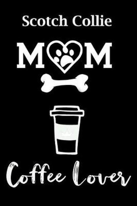 Scotch Collie Mom Coffee Lover