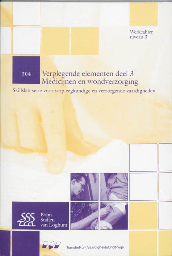 Skillslab serie voor verpleegkundige en verzorgende vaardigheden 304 Verplegende elementen 3 Medicijnen en wondverzorging