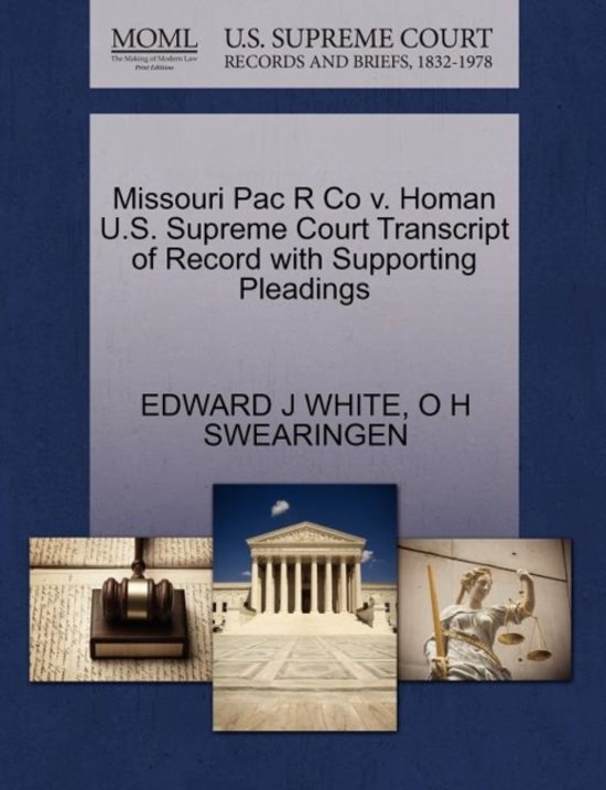 Missouri Pac R Co V. Homan U.S. Supreme Court Transcript of Record with Supporting Pleadings