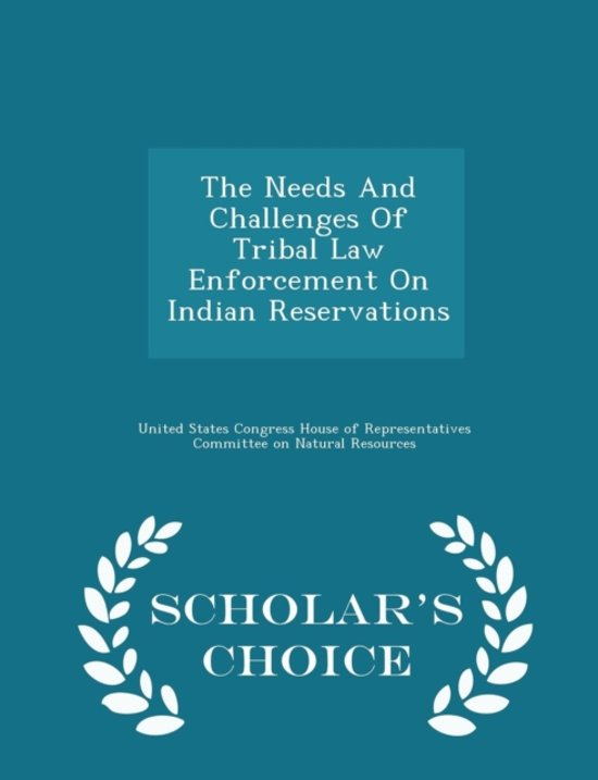 The Needs and Challenges of Tribal Law Enforcement on Indian Reservations - Scholar's Choice Edition