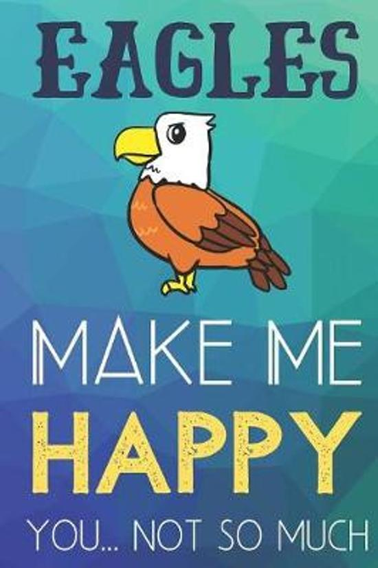 Eagles Make Me Happy You Not So Much