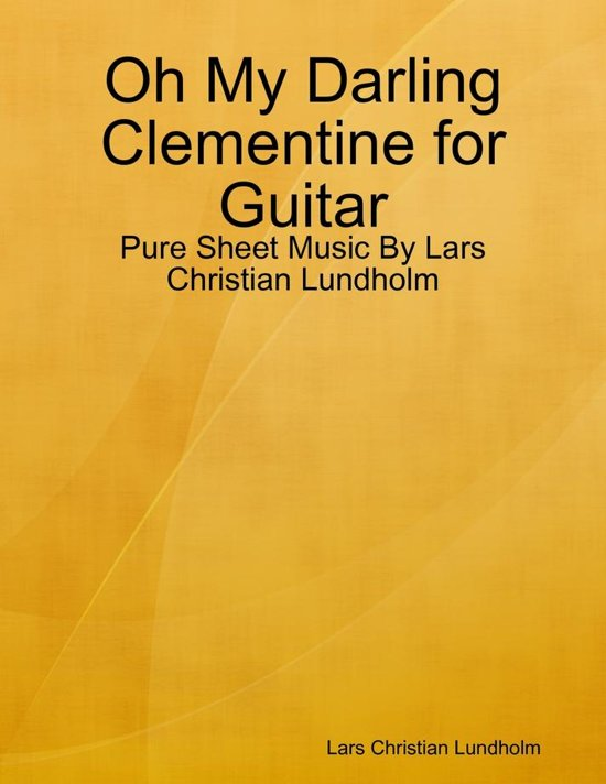 Oh My Darling Clementine for Guitar - Pure Sheet Music By Lars Christian Lundholm