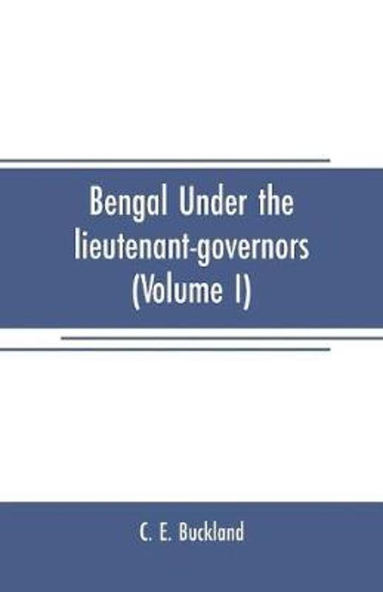 Bengal under the lieutenant-governors(Volume I)