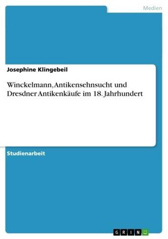 Winckelmann, Antikensehnsucht und Dresdner Antikenkäufe im 18. Jahrhundert