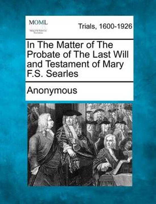 In the Matter of the Probate of the Last Will and Testament of Mary F.S. Searles